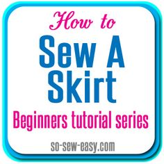 How to Sew A Skirt. Beginners tutorial series covers fabric, patterns, cutting out, darts, zipper, lining, hems and more. You can totally learn to sew from this set of tutorials - from So Sew Easy.