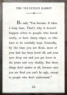 """""""Once you are Real, you can't be ugly, except to people who don't understand."""" Velveteen Rabbit"""