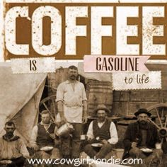 Coffee is gasoline to life