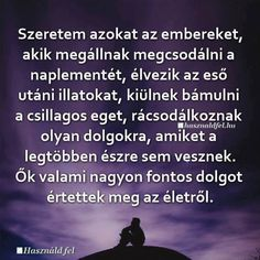 Lásd meg a csodát ami körbevesz! Wise Quotes, Motivational Quotes, Funny Quotes, Just Do It, Positive Thoughts, Motivation Inspiration, Wise Words, Favorite Quotes, Philosophy