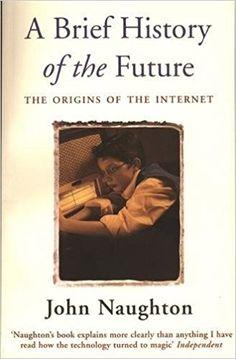 A Brief History of the Future: Origins of the Internet: John Naughton: 9780753810934: Amazon.com: Books