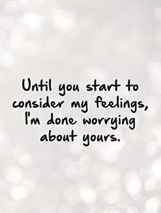 Im Done Quotes until you start to consider my feelings im done worrying Im Done Quotes. Here is Im Done Quotes for you. Im Done Quotes im done quotes sayings and messages greeting card poet. Im Done Quotes lessons learned . Done Caring Quotes, Im Tired Quotes, Im Done Quotes, Upset Quotes, Mad Quotes, Quotes For Him, Be Yourself Quotes, True Quotes, Words Quotes