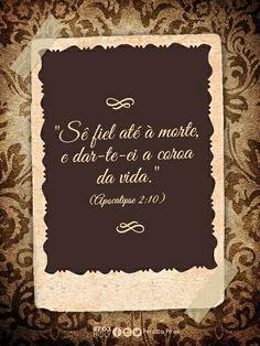 """""""Sê fiel até à morte, e dar-te-ei a coroa da vida…""""(Apocalipse 2:10)"""