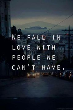 We fall in love with people we can't have. #Love