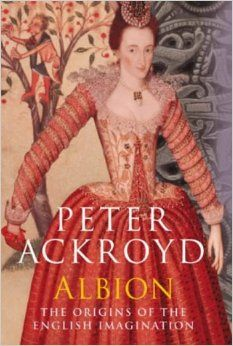 Peter Ackroyd's 'Albion: The Origins of the English Imagination'