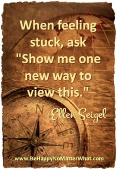 """When feeling stuck, ask """"Show me one new way to view this."""" #EllenSeigel"""
