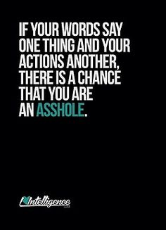 If your words say one thing and your actions another, there is a chance that you are an asshole.not hiding behind the words Great Quotes, Quotes To Live By, Me Quotes, Funny Quotes, Inspirational Quotes, The Words, Le Divorce, Thats The Way, Your Word