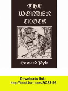 The Wonder Clock, Illustrated Edition (Yesterdays Classics) (9781599153391) Howard Pyle , ISBN-10: 1599153394  , ISBN-13: 978-1599153391 ,  , tutorials , pdf , ebook , torrent , downloads , rapidshare , filesonic , hotfile , megaupload , fileserve