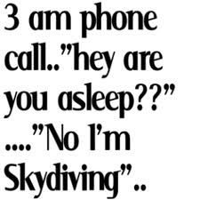 3 am phone call.....