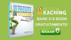 MÉTODO KACHING > 10 Passos Essenciais Para Criar Seu Negócio Online de Sucesso! BAIXE O E-BOOK GRATUITO >