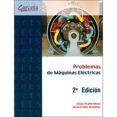 Problemas de máquinas eléctricas / Jesús Fraile Mora, Jesús Fraile Ardanuy, 2ª ed.