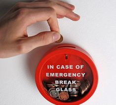 Emergency Money Box.  Add coins at your own risk: the money can only be retrieved by smashing the glass.