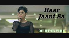 Haar Jaani Aa - Mehtab Virk || Panj-aab Records || Desiroutz || Sad Romantic Song of 2016 - YouTube