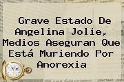 http://tecnoautos.com/wp-content/uploads/imagenes/tendencias/thumbs/grave-estado-de-angelina-jolie-medios-aseguran-que-esta-muriendo-por-anorexia.jpg Angelina Jolie. Grave estado de Angelina Jolie, medios aseguran que está muriendo por anorexia, Enlaces, Imágenes, Videos y Tweets - http://tecnoautos.com/actualidad/angelina-jolie-grave-estado-de-angelina-jolie-medios-aseguran-que-esta-muriendo-por-anorexia/