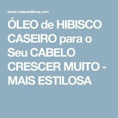 ÓLEO de HIBISCO CASEIRO para o Seu CABELO CRESCER MUITO - MAIS ESTILOSA