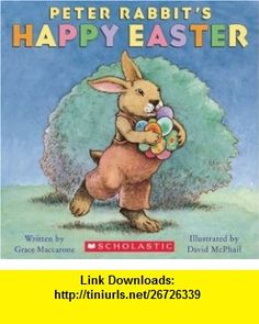 Peter Rabbits Happy Easter (9780439791397) Grace Maccarone, David Mcphail , ISBN-10: 0439791391  , ISBN-13: 978-0439791397 ,  , tutorials , pdf , ebook , torrent , downloads , rapidshare , filesonic , hotfile , megaupload , fileserve