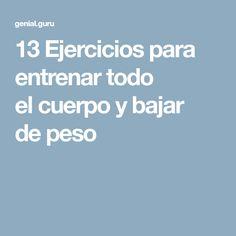 13Ejercicios para entrenar todo elcuerpo ybajar depeso