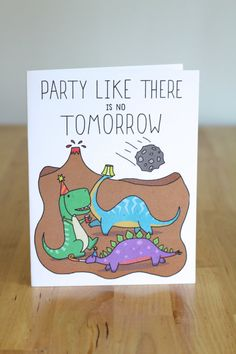 Party Like There's No Tomorrow Dinosaurs. Blank. Funny. Cute. Hand Drawn Illustration and Lettering. 100% Percent Recycled Paper. by ClaireLordonDesign, $4.00