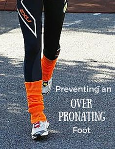 How to Prevent an Over Pronating Foot