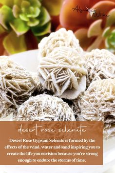 Desert Rose Gypsum Selenite is formed by the effects of the wind, water and sand inspiring you to create the life you envision because you're strong enough to endure the storms of time.