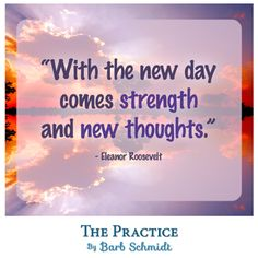 With the new day comes strength and new thoughts