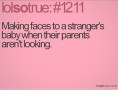 Then the parents look at you. *Awkward*