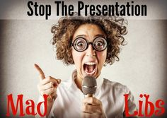 Stop the Presentation Mad Libs Learn how to make money online  http://mapforsuccess.weebly.com/homelondie.html