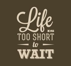 """The quote reads """"Life is too Short to Wait"""" A meaningful quote, is a great quote and is a fantastic example of that fact. Every person has experienced life at its worst and this quote teaches people to seize the moment and take the situation. bring this moral to your house with any of the sizes we provide. Seize your [...]"""