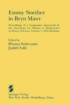 Emmy Noether in Bryn Mawr: Proceedings of a Symposium Sponsored by the Association for Women in Mathematics in Ho...