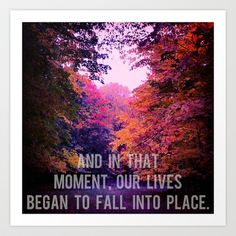 And In That Moment, Our Lives Began To Fall Into Place Art Print - $16.00
