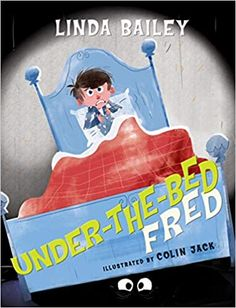Amazon.com: Under-the-Bed Fred (9781770495531): Bailey, Linda, Jack, Colin: Books