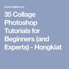 35 Collage Photoshop Tutorials for Beginners (and Experts) - Hongkiat