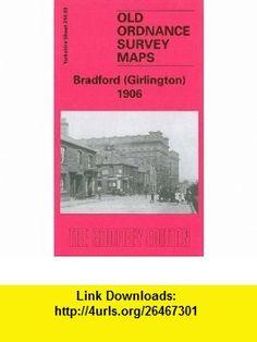 Bradford (Girlington) 1906 Yorkshire Sheet 216.03 (Old O.S. Maps of Yorkshire) (9781841517377) John Griffiths , ISBN-10: 1841517372  , ISBN-13: 978-1841517377 ,  , tutorials , pdf , ebook , torrent , downloads , rapidshare , filesonic , hotfile , megaupload , fileserve