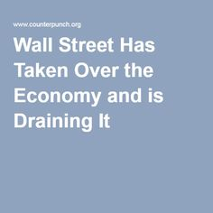 MAY 2, 2016 Wall Street Has Taken Over the Economy and is Draining It by MICHAEL HUDSON – GORDON LONG