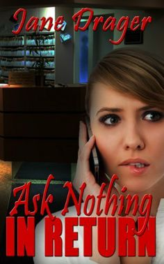 12/10/13 5.0 out of 5 stars Ask Nothing in Return by Jane Drager, http://www.amazon.com/dp/B00G8GKGBI/ref=cm_sw_r_pi_dp_CA.Psb0A4ATWD