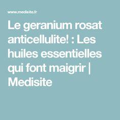 Le geranium rosat anticellulite! : Les huiles essentielles qui font maigrir | Medisite