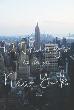 Top 15 things to do in New York- SOMEONE TAKE ME HERE PLEASE AND THANKS