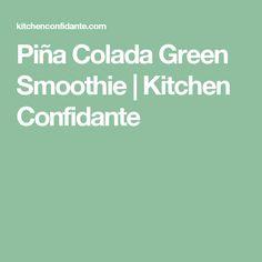 Piña Colada Green Smoothie | Kitchen Confidante