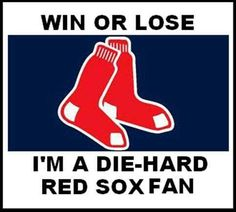 Win or Lose I'm A Die-Hard Red Sox Fan