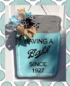 Hey, I found this really awesome Etsy listing at https://www.etsy.com/listing/237405035/having-a-ball-mason-jar-door-hanger-sign