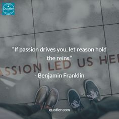 """""""If passion drives you, let reason hold the reins.""""   - Benjamin Franklin #quotler #quotes #quote"""