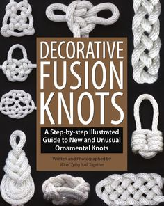 2011 decorative fusion knots a step by step illustrated guide to new and unusual ornamental knots