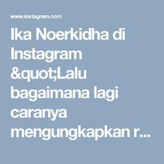 "Ika Noerkidha di Instagram ""Lalu bagaimana lagi caranya mengungkapkan rindu pada seseorang yang belum halal selain melalui do'a ? Dan, Adakah yang lebih romantis dari…"" • Instagram"