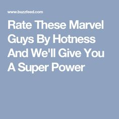 Rate These Marvel Guys By Hotness And We'll Give You A Super Power