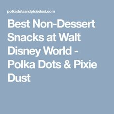Best Non-Dessert Snacks at Walt Disney World - Polka Dots & Pixie Dust