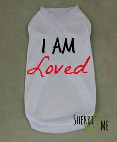 Check out this item in my Etsy shop https://www.etsy.com/listing/220718955/i-am-loved-pet-t-shirt