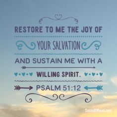 Restore to me the joy of Your salvation And sustain me with a willing spirit.  Psalm 51:12