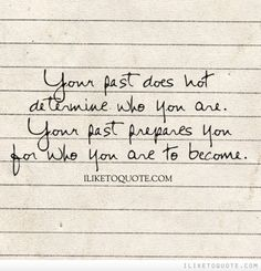 Your past does not determine who you are. Your past prepares you for who you are to become. #life #quotes #lifequotes