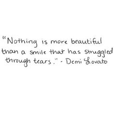 """Nothing is more beautiful than a smile that has struggled through tears."""