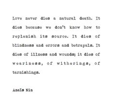 Love never dies a natural death. (Anais Nin)